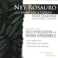 Ney Rosauro and the University of Calgary Wind Ensemble: Concerti for Solo Percussion and Wind Ensemble — Ney Rosauro