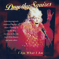I Am What I Am — Dorothy Squires