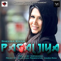 Pagal Jiya — Sheeba Khan, Apache Indian