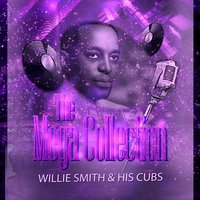 The Mega Collection — Willie Smith & His Cubs