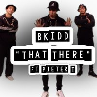 That There (feat. Pieter T) — Pieter T, B Kidd