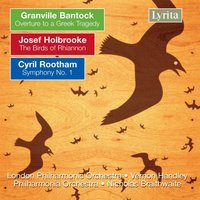 Rootham: Symphony No. 1 — London Philharmonic Orchestra, Vernon Handley, Cyril Rootham, Granville Bantock, Josef Holbrooke