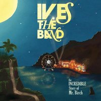 The Incredible Story Of Mr. Birch — Ives The Band