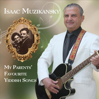 My Parents' Favourite Yiddish Songs — Isaac Muzikansky