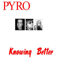 Knowing Better — Pyro