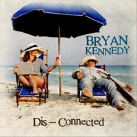 Dis-Connected — Bryan Kennedy