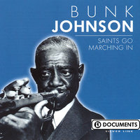 Saints Go Marching In — Bunk Johnson