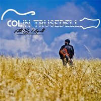 All By Myself — Colin Trusedell