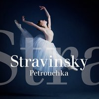 "Stravinsky : Petrouchka — Collection ""Grands classiques"", Classical Chillout Radio, Classical Music Songs, Игорь Фёдорович Стравинский"