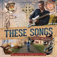 These Songs, Vol. 1 — Holt Vaughn