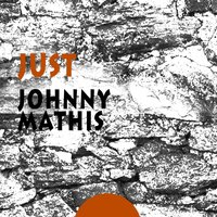 Just — Johnny Mathis