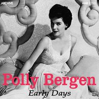 Early Days — Polly Bergen