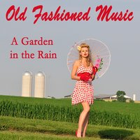 Old Fashioned Music: A Garden in the Rain — The O'Neill Brothers Group