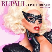 Live Forever: Remixes — RuPaul