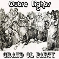 Grand OL Party — Outre Lights