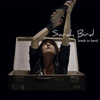 Break or Bend — Sarah Bird