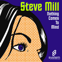 Nothing Comes To Mind — Steve Mill