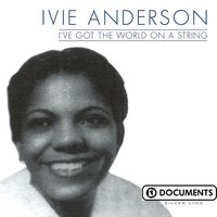 I've Got The World On A String — Ivie Anderson
