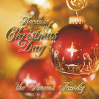 Because Of Christmas Day — The Stevens Family