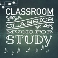 Classroom Classics: Music for Study — Study Music