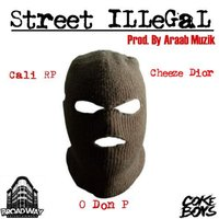 Street Illegal (feat. Cheezy Dior) — Cheezy Dior, Cali RP, ODon P
