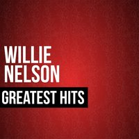 Willie Nelson Greatest Hits — Willie Nelson
