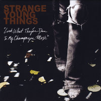 Look What They've Done to My Champagne Music — Strange Young Things