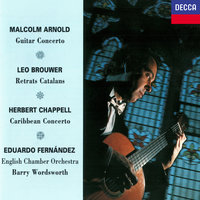 Arnold: Guitar Concerto / Brouwer: Retrats Catalans / Chappell: Caribbean Concerto — English Chamber Orchestra, Barry Wordsworth, Eduardo Fernández