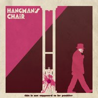 This Is Not Supposed to Be Positive — Hangman's Chair