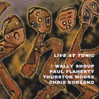 Live At Tonic — Wally Shoup, Paul Flaherty, Thurston Moore, Chris Corsano
