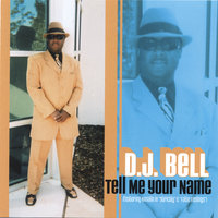 TELL ME YOUR NAME — D.J. BELL