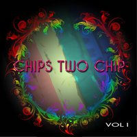 Chips Two Chip, Vol. 1 — Chips Two Chip