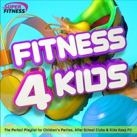 Fitness 4 Kids - The Perfect Playlist for Children's Parties, After School Clubs & Kids Keep Fit — сборник