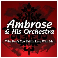 Why Don't You Fall In Love With Me — Ambrose & His Orchestra