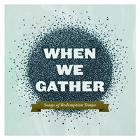 When We Gather — Redemption Tempe