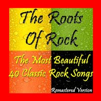 The Roots of Rock: The Most Beautiful 40 Classic Rock Songs — сборник