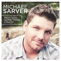 Miss You Something Crazy — Michael Sarver