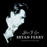 Slave To Love - The Best Of The Ballads — Bryan Ferry