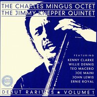 Debut Rarities, vol. 1 — The Jimmy Knepper Quintet, The Charles Mingus Octet