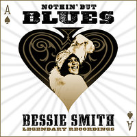 Nothin' But The Blues — Bessie Smith