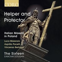 Helper and Protector: Italian Maestri in Poland — Luca Marenzio, The Sixteen / Eamonn Dougan, Vincenzo Bertolusi, Asprillio Pacelli