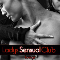 Ladies Club Lounge, Vol. Sensual — Michael E