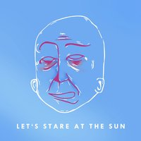 Let's Stare at the Sun — We Are Charlie