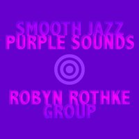 Smooth Jazz Purple Sounds — Robyn Rothke Group