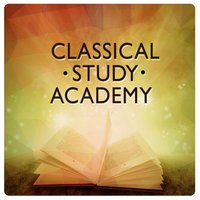 Classical Study Academy — Calm Music for Studying, Classical Study Music, Classical Study Music Ensemble, Calm Music for Studying|Classical Study Music|Classical Study Music Ensemble