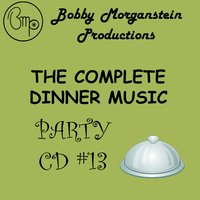 The Complete Dinner Music Party CD — Bobby Morganstein
