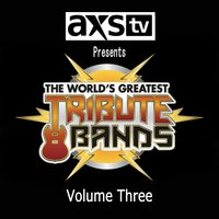 AXS TV Presents: The World's Greatest Tribute Bands, Vol. 3 — сборник