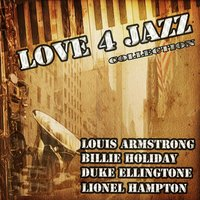 Love 4 Jazz, Vol. 1 — Louis Armstrong, Billie Holiday, Duke Ellington, Lionel Hampton, Louis Armstrong, Billie Holiday, Duke Ellingtone, Lionel Hampton