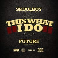 This What I Do (feat. Future) — Future, SkoolBoy SurfsUp
