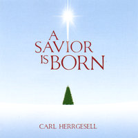 A Savior Is Born — Carl Herrgesell